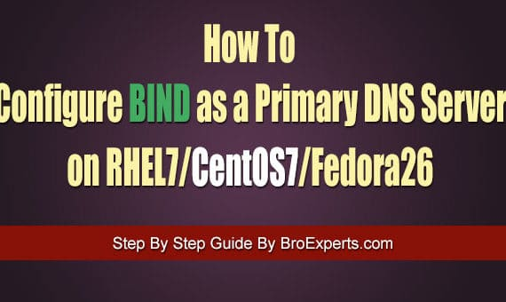 How To Configure BIND as a Primary DNS Server on RHEL7/CentOS7/Fedora26